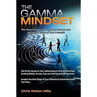 The Gamma Mindset  Create the Peak Brain State and Eliminate Subconscious Limiting Beliefs Anxiety Fear and Doubt in Less Than 90 Seconds and Awak by Walton & Chris