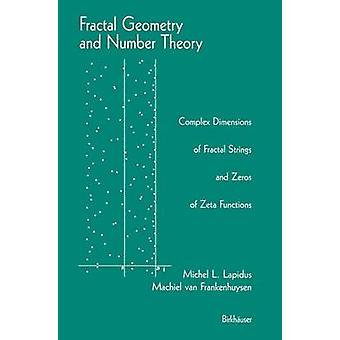 Fractal Geometry and Number Theory Complex Dimensions of Fractal Strings and Zeros of Zeta Functions by Lapidus & Michel L.
