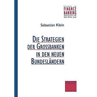 Strategien Der Grossbanken in Den Neuen Bundeslandern von Klein & Sebastian