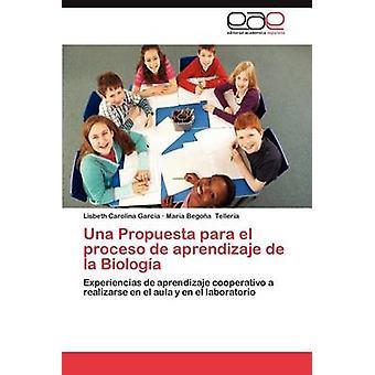 Una Propuesta Para El Proceso de Aprendizaje de La Biologia by Garc a. & Lisbeth Carolina