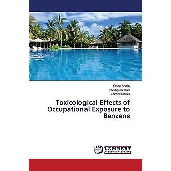 Toxicological Effects of Occupational Exposure to Benzene by Shahy Eman