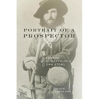 Portrait of a Prospector - Edward Schieffelin's Own Story by Edward Sc