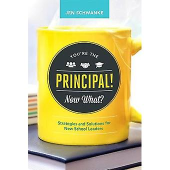 You're the Principal! Now What? - Strategies and Solutions for New Sch