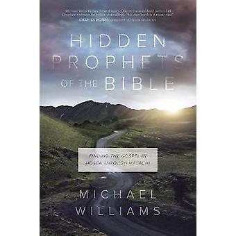 Hidden Prophets of the Bible - Finding the Gospel in Hosea Through Mal
