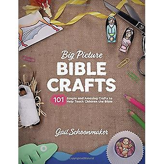 Big Picture Bible Crafts - 101 Simple and Amazing Crafts to Help Teach