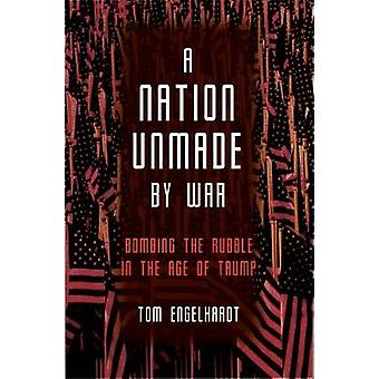 A Nation Unmade By War by Tom Engelhardt - 9781608469017 Book