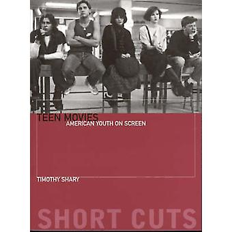 Teen Movies - American Youth on Screen by Timothy Shary - 978190476449