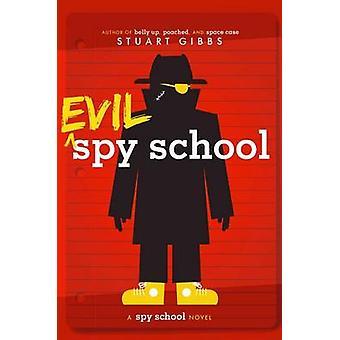 Evil Spy School - A Spy School Novel by Stuart Gibbs - 9781442494909 B