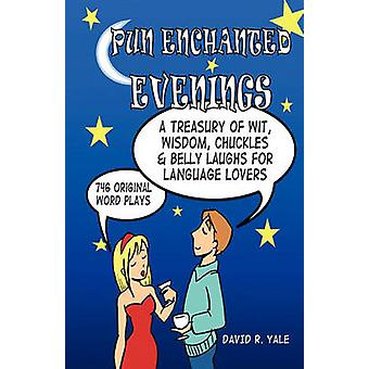 Pun Enchanted Evenings A Treasury of Wit Wisdom Chuckles and Belly Laughs for Language Lovers  746 Original Word Plays by Yale & David R