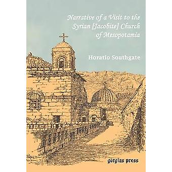 Southgate Horatio. Narrative of a Visit to the Syrian Jacobite Church of Mesopotamia With Statements and Reflections Upon the Present State of Chr by Southgate & Horatio