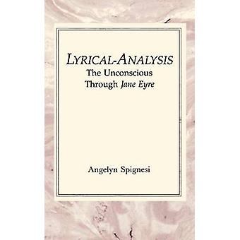 LyricalAnalysis The Unconscious Through Jane Eyre by Spignesi & Angelyn