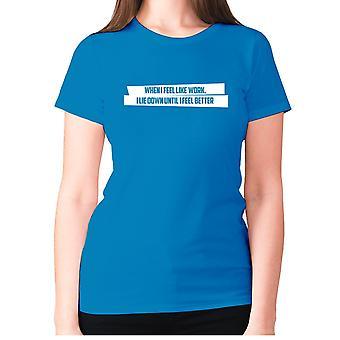 Womens funny t-shirt slogan tee sarcasm ladies sarcastic - When I feel like work I lie down until I feel better