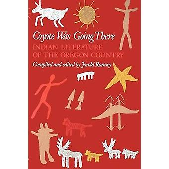 Coyote Was Going There - Indian Literature of the Oregon Country by Ja