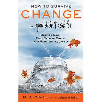 How to Survive Change...You Didn't Ask for - Bounce Back - Find Calm i