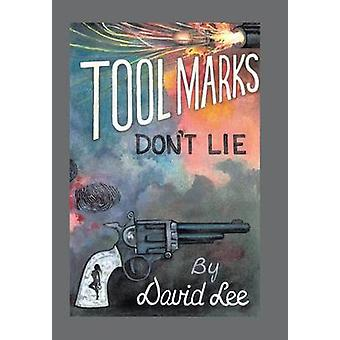 Tool Marks Dont Lie by David Lee