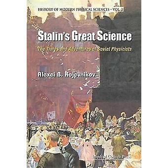 Stalins Great Science The Times and Adventures of Soviet Physicists by Alexei B Kojevnikov