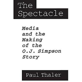 The Spectacle: Media and the Making of the O.J.Simpson Story