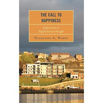 The Call to Happiness Eudaimonism in English Puritan Thought by Warne & Nathaniel A.