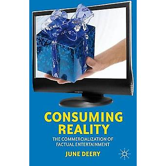 Consuming Reality The Commercialization of Factual Entertainment by Deery & June