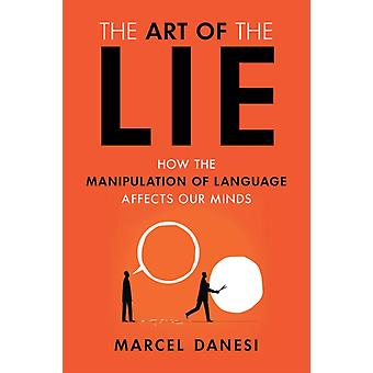 The Art of the Lie How the Manipulation of Language Affects Our Minds by Danesi & Marcel