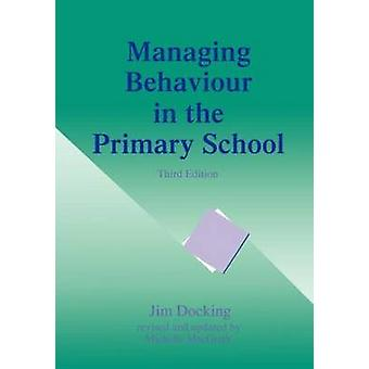 Managing Behaviour in the Primary School by Docking & Jim
