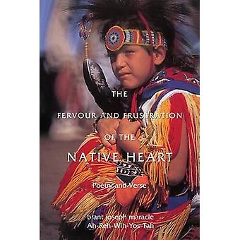 The Fervour and Frustration of the Native Heart Poems and Verse by maracle & AhRehWihYosTah brant josep