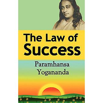 The Law of Success Using the Power of Spirit to Create Health Prosperity and Happiness by Yogananda & Paramahansa