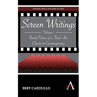 Screen Writings Partial Views of a Total Art Classic to Contemporary de Cardullo et Bert