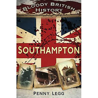 Bloody British History - Southampton by Penny Legg - 9780752471105 Book