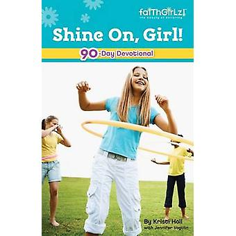Shine On Girl 90Day Devotional by Holl & Kristi