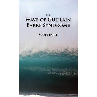 The Wave of GuillainBarre Syndrome by Earle & Scott