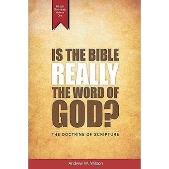 Is the Bible Really the Word of God The Doctrine of Scripture by Wilson & Andrew W