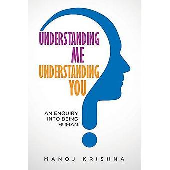 Understanding Me Understanding You An enquiry into being human by Manoj & Krishna