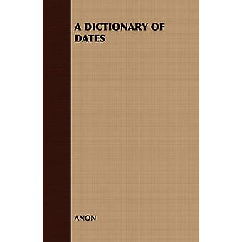 A Dictionary of Dates by Anon