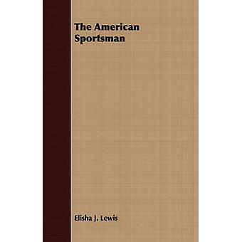 The American Sportsman by Lewis & Elisha J.