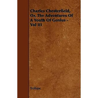 Charles Chesterfield Or the Adventures of a Youth of Genius  Vol III by Trollope