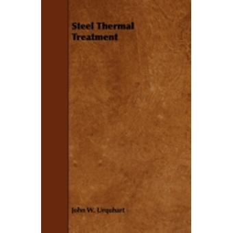 Steel Thermal Treatment by Urquhart & John W.