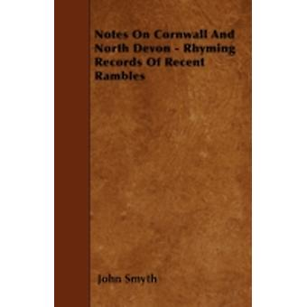 Notes On Cornwall And North Devon  Rhyming Records Of Recent Rambles by Smyth & John