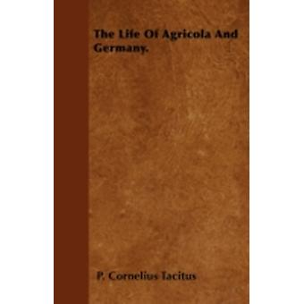 The Life Of Agricola And Germany. by Tacitus & P. Cornelius