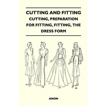 Cutting and Fitting  Cutting Preparation for Fitting Fitting the Dress Form by Anon