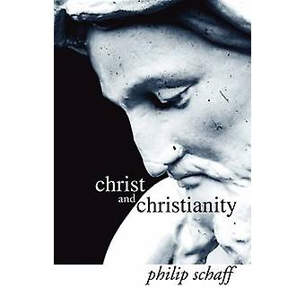 Christ and Christianity by Schaff & Philip