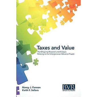 Taxes and Value The Ongoing Research and Analysis Relating to the S Corporation Valuation Puzzle by Fannon & Nancy J.