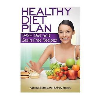 Healthy Diet Plan Dash Diet and Grain Free Recipes by Ramos & Alberta