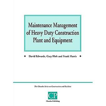Maintenance Management of Heavy Duty Construction Plant and Equipment by Edwards & David