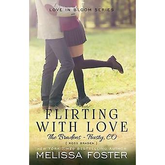 Flirting with Love The Bradens at Trusty Ross Braden by Foster & Melissa