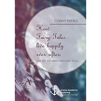 How Fairy Tales live happily ever after Analyzing The art of adapting Fairy Tales by Eisfeld & Conny