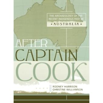After Captain Cook The Archaeology of the Recent Indigenous Past in Australia by Harrison & B.D. Ed.
