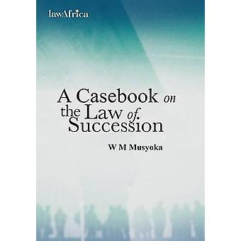 A Casebook on the Law of Succession by Musyoka & William
