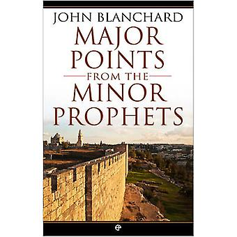 Major Points from the Minor Prophets by John Blanchard - 978085234782
