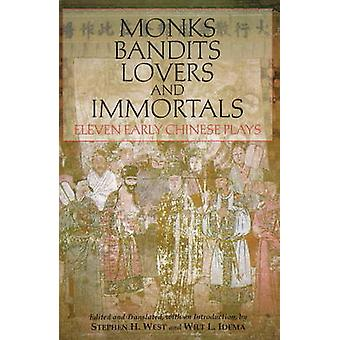 Monks - Bandits - Lovers and Immortals - Eleven Early Chinese Plays by